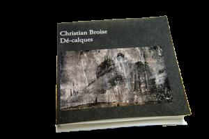 Décalques. Recueil, textes et images) de Christian Broise